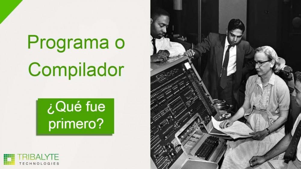 Programa o Compilador   ¿Qué fue primero? ¿Quién lo inventó?   Tribalyte Technologies
