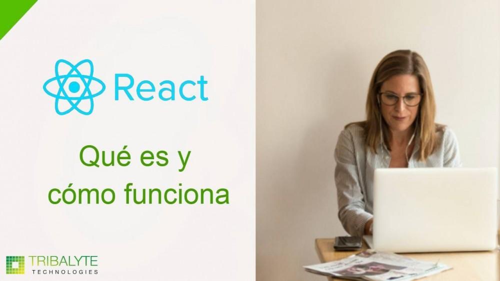 React   Qué es, para qué sirve y cómo funciona   Tribalyte Technologies