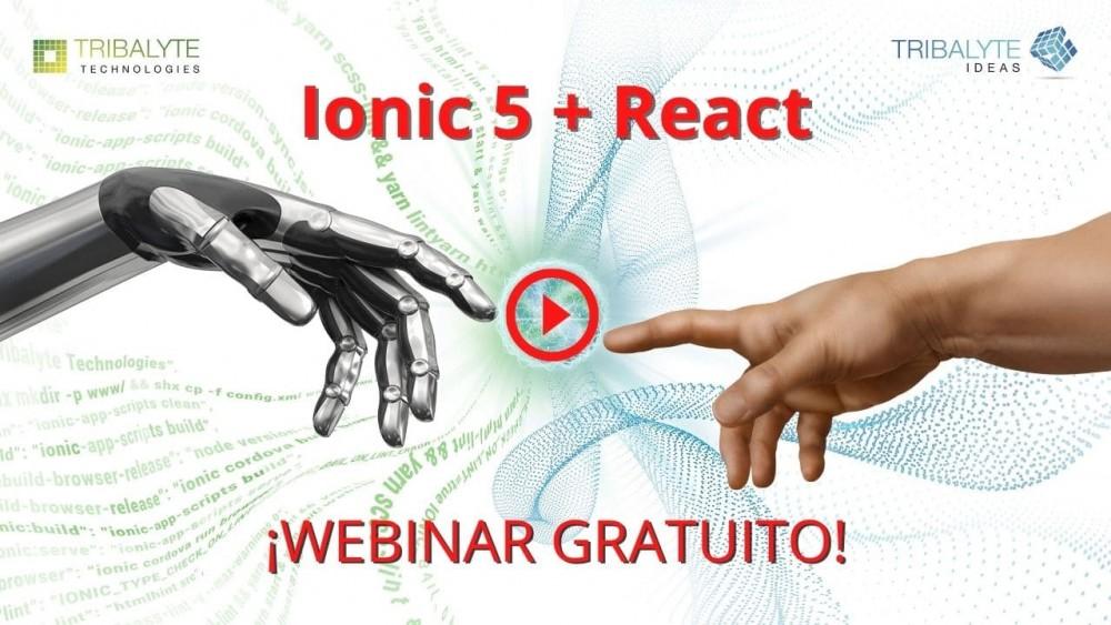 Ionic 5 + React - Webinar gratuito - Desarrollo de app multiplataforma con Ionic y React - Tribalyte Technologies