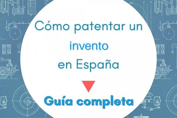 Cómo patentar un invento y una idea en España - Guía completa - Tribalyte Technologies & Ideas