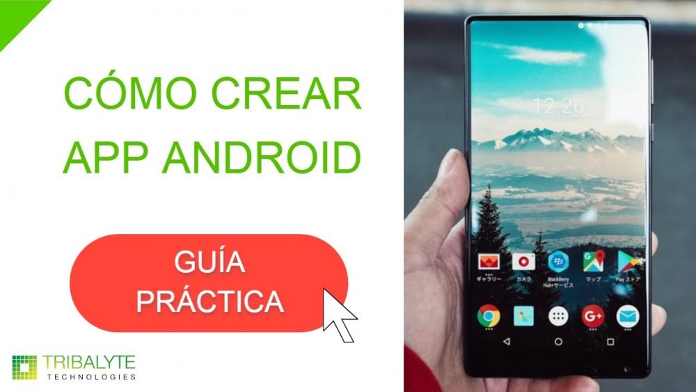 Cómo crear app Android - Guía práctica - Tribalyte Technologies