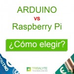 Arduino vs Raspberry Pi | ¿Cómo elegir? ¿Para qué sirven? 10 Tips | Tribalyte Technologies